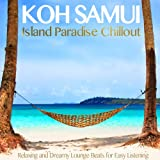 Koh Samui Island Paradise Chillout (Relaxing and Dreamy Lounge Beats for Easy Listening)