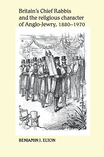 Britain's Chief Rabbis and the Religious Character of Anglo-Jewry 1880 1970 by Benjamin J. Elton (30-Jun-2014) Paperback