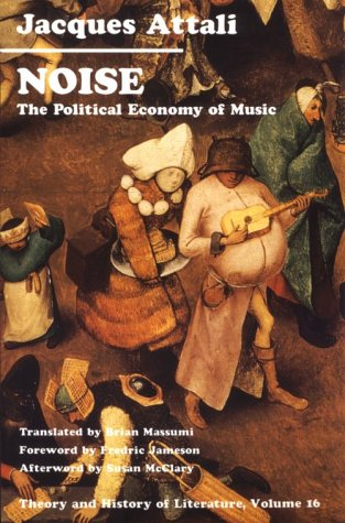 Noise: The Political Economy of Music (Theory and History of Literature)