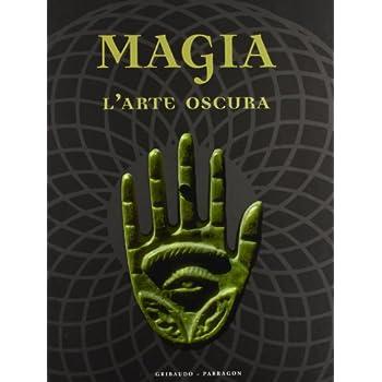 Magia. L'arte Oscura. Ediz. Illustrata