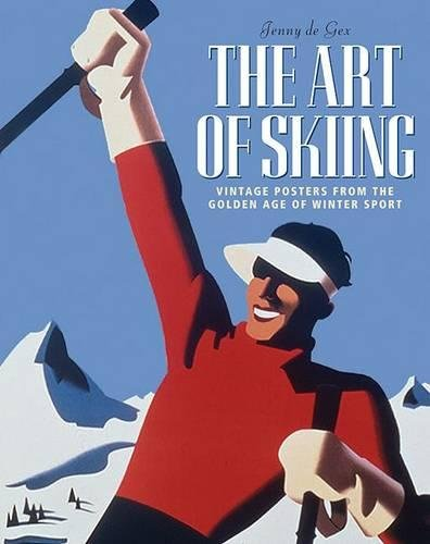 The Art of Skiing: Vintage Posters from the Golden Age of Winter Sport por Jenny De Gex