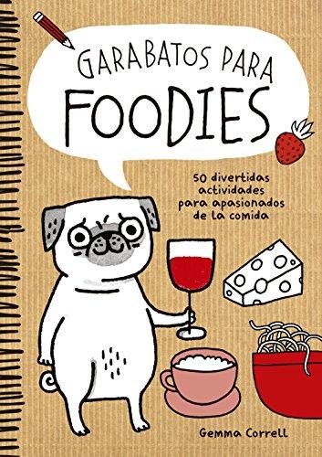 Garabatos para foodies: 50 divertidas actividades para apasionados de la comida (Ilustración) por Gemma Correll