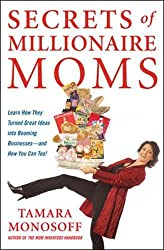 Secrets of Millionaire Moms: Learn How They Turned Great Ideas Into Booming Businesses: Learn How They Turned Great Ideas into Booming Businesses - and How You Can Too!