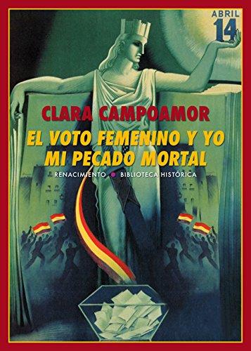 El voto femenino y yo: mi pecado mortal (Biblioteca Histórica) por Clara Campoamor