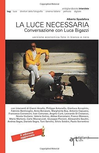 La luce necessaria. Conversazione con Luca Bigazzi: Seconda Edizione aggiornata 2014. Versione economica foto in bianco e nero (Italian Edition) by Spadafora, Alberto (2014) Paperback