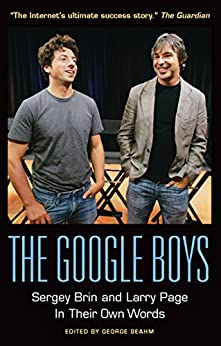 The Google Boys: Sergey Brin and Larry Page In Their Own Words von [Beahm, George]