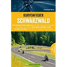 Motorradtouren: Kurvenfieber Schwarzwald. Motorradreiseführer für die Bikeregion Schwarzwald. Zwölf Motoradtouren durch den Schwarzwald. Von Bikern für Biker.