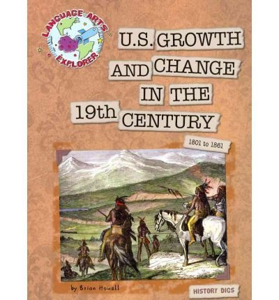 [( U.S. Growth and Change in the 19th Century: 1801 to 1861 )] [by: Brian Howell] [Aug-2011]