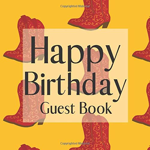 Happy Birthday Guest Book: Cowgirl Cowboy Boots Themed - Signing Celebration w Photo Space Gift Log Party Event Reception Visitor Advice Wishes ... Unique Elegant Accessories Idea Scrapbook