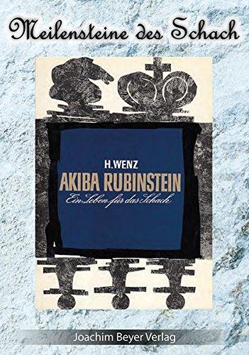 Akiba Rubinstein: Ein Leben für das Schach (Meilensteine des Schach) -