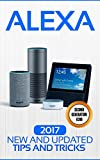 Alexa: 2017 New and Updated Tips and Tricks (Alexa,tips and tricks included,Amazon Echo Show, Amazon Echo Spot, Amazon Echo Dot and Amazon Echo) (Alexa Echo,Echo Spot,Echo Plus,Echo Dot)