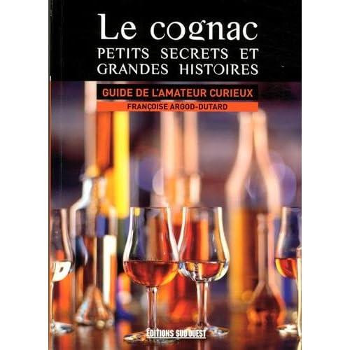 Le cognac : petits secrets et grandes histoires : Guide de l'amateur curieux