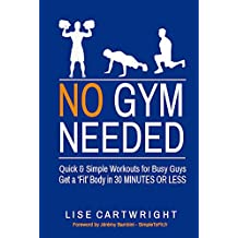 No Gym Needed - Quick & Simple Workouts for Busy Guys: Get a 'Fit' Body in 30 Minutes or Less! (English Edition)