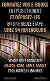 Formatez vos e-books en Epub et Kindle et déposez-les en une seule étape chez 94 revendeurs: Vendez vos e-books sur Amazon, Kobo, Apple, Google et 90 autres e-librairies