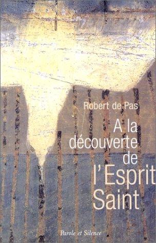 A la découverte de l'Esprit Saint par Robert de Pas
