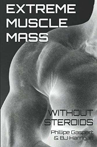 Extreme Muscle Mass Without Steroids: Build Muscle and Gain Healthy Weight the Natural Way por Phillipe Gaspert