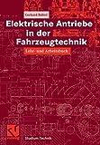 Elektrische Antriebe in der Fahrzeugtechnik: Lehr- und Arbeitsbuch (Studium Technik)
