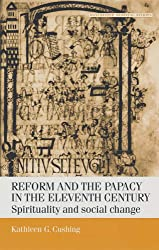 Reform and the papacy in the eleventh century: Spirituality and Social Change (Manchester Medieval Studies)