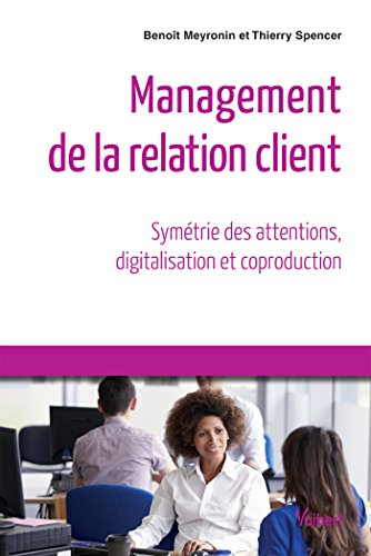 Management de la relation client - Symétrie des attentions, digitalisation et coproduction Collection : Référence Management