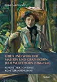 Leben und Werk der Malerin und Graphikerin Julie Wolfthorn (1864 – 1944): Rekonstruktion eines Künstlerinnenlebens bei Amazon kaufen