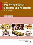 Das Verkaufsbuch Bäckerei und Konditorei: in Lernfeldern - Josef Loderbauer