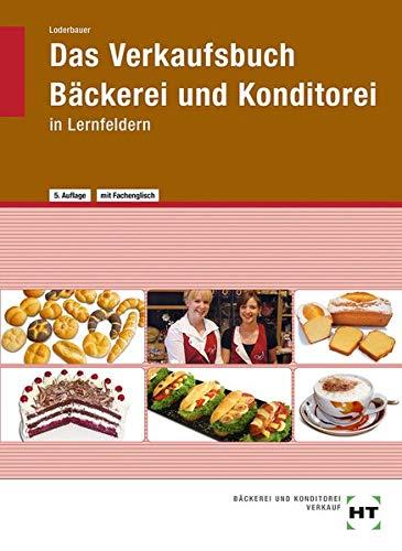 Das Verkaufsbuch Bäckerei und Konditorei: in Lernfeldern