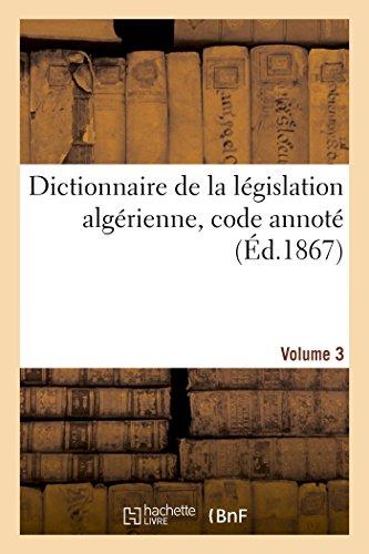 Dictionnaire de la Lgislation Algerienne, Code Annote et Manuel Raisonne des Lois, Ordonnances