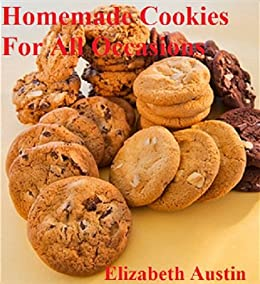 Homemade Cookies For All Occasions (English Edition) von [Austin, Elizabeth]
