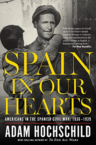 Spain in Our Hearts: Americans in the Spanish Civil War, 1936-1939 (English Edition)
