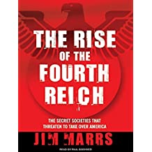 The Rise of the Fourth Reich: The Secret Societies That Threaten to Take Over America by Jim Marrs (September 08,2008)