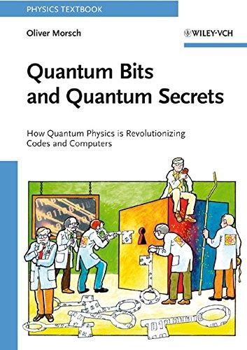 Quantum Bits and Quantum Secrets: How Quantum Physics is Revolutionizing Codes and Computers (Physics Textbook)