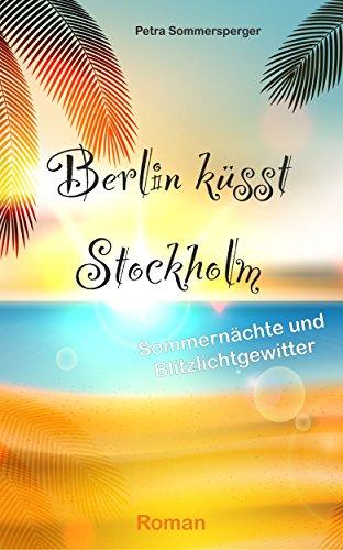 Berlin küsst Stockholm: Sommernächte und Blitzlichtgewitter von [Sommersperger, Petra]