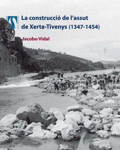 Descargar Libro Libro La construcció de l'assut de Xerta-Tivenys (1347-1454) (La Transformació d'un Territori) de Jacobo Vidal Franquet