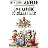 LA MENTALITE REVOLUTIONNAIRE. Société et mentalités sous la Révolution française