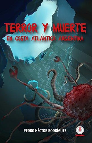 Terror y Muerte en Costa Atlántica Argentina por Pedro Héctor Rodríguez