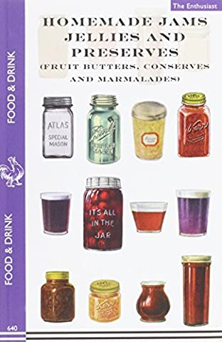 Homemade Jams, Jellies and Preserves (Fruit Butters, Conserves and Marmalades) (Food & Drink)