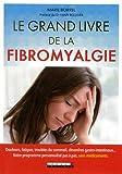 Le grand livre de la fibromyalgie - Douleurs, fatigue, troubles du sommeil, désordres gastro-intestinaux... Votre programme personnalisé pas à pas, sans médicaments.