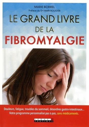 Le grand livre de la fibromyalgie : Douleurs, fatigue, troubles du sommeil, dsordres gastro-intestinaux... Votre programme personnalis pas  pas, sans mdicaments.