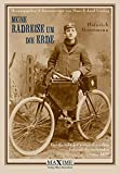 Meine Radreise um die Erde: Der Bericht des ersten deutschen Fahrrad-Weltreisenden anno 1895 - Heinrich Horstmann