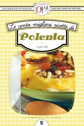 Le cento migliori ricette di polenta (eNewton Zeroquarantanove)