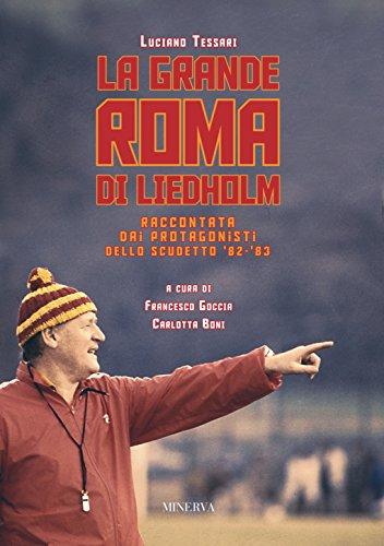 La grande Roma di Liedholm. Raccontata dai protagonisti dello scudetto'82-'83