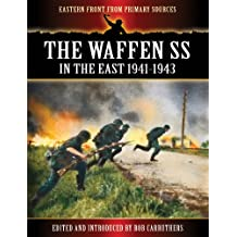 The Waffen SS - In the East 1941-1943 (Eastern Front From Primary Sources) (English Edition)