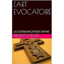 L'ART EVOCATOIRE: LA COMMUNICATION DIVINE (COMMENT SE CONNECTER A L'ESSENCE DIVINE t. 1) (French Edition)