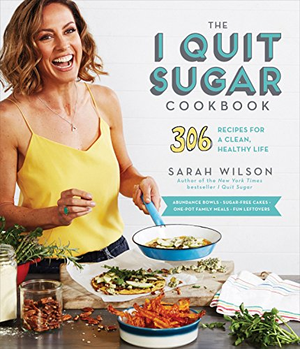 The I Quit Sugar Cookbook: 306 Recipes for a Clean, Healthy Life por Sarah Wilson