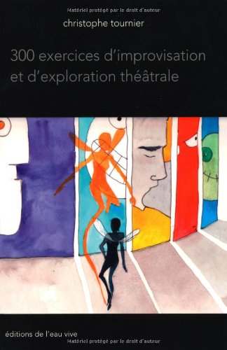 300 exercices d'improvisation et d'exploration theatrale