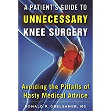 The Patient's Guide to Unnecessary Knee Surgery: How to Avoid the Pitfalls of Hasty Medical Advice