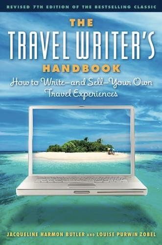 The Travel Writer's Handbook: How to Write - And Sell - Your Own Travel Experiences
