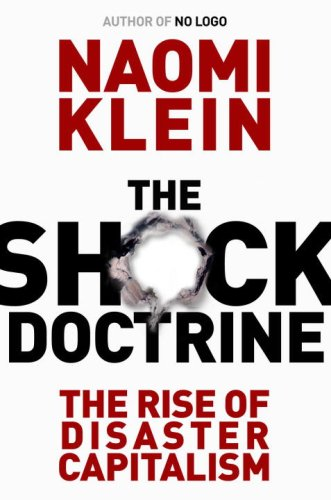 The Shock Doctrine: The Rise of Disaster Capitalism [First Edition]