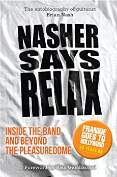 Nasher Says Relax - Inside the Band and Beyond the Pleasuredome (English Edition) von [Nash, Brian]