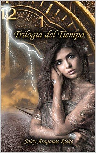 Trilogía del Tiempo por Soley Aragonés Rieke